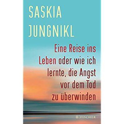 Permalink auf:Eine Reise ins Leben oder wie ich lernte, die Angst vor dem Tod zu überwinden, von Saskia Jungnikl