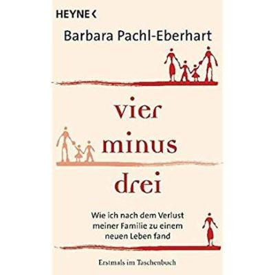 Permalink auf:vier minus drei Wie ich nach dem Verlust meiner Familie zu einem neuen Leben fand von Barbara Pachl-Eberhart