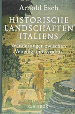 Permalink auf:Historische Landschaften Italiens. Wanderungen zwischen Venedig und Syrakus, von Arnold Esch