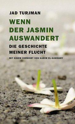 Permalink auf:Wenn der Jasmin auswandert. Die Geschichte meiner Flucht, von Jad Turjman