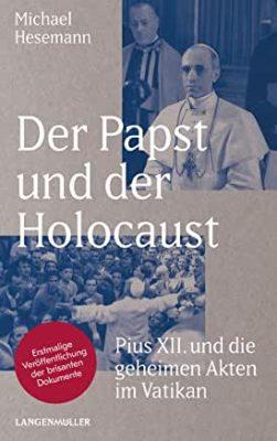 Permalink auf:Der Papst und der Holocaust – Pius XII. und die geheimen Akten im Vatikan, von Michael Hesemann