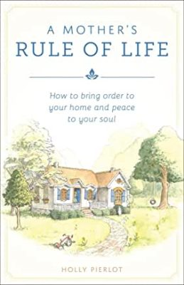 Permalink auf:A Mother's Rule of Life, von Holly Pierlot