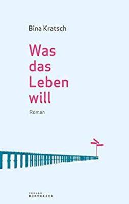 Permalink auf:Was das Leben will, Bina Kratsch