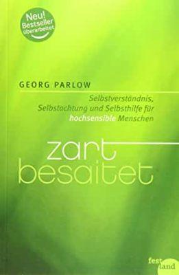 Permalink auf:Zart besaitet. Selbstverständnis, Selbstachtung und Selbsthilfe für hochsensible Menschen, von Georg Parlow