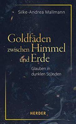 Permalink auf:Goldfäden zwischen Himmel und Erde, von Silke-Andrea Mallmann.  Glauben in dunklen Stunden